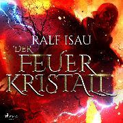 Cover-Bild zu Isau, Ralf: Der Feuerkristall (Audio Download)