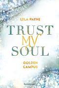 Cover-Bild zu Payne, Lyla: Trust My Soul - Golden-Campus-Trilogie, Band 3