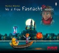 Cover-Bild zu Blättler, Markus: Wo d Frau Fasnacht woont