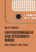 Cover-Bild zu Schock, Ralph: Kaffeeschmuggler und Steckdosenmäuse (eBook)