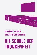 Cover-Bild zu Ehmer, Kerstin: Schule der Trunkenheit (eBook)