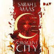 Cover-Bild zu Maas, Sarah J.: Crescent City - Teil 1: Wenn das Dunkel erwacht (Audio Download)