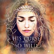 Cover-Bild zu Benkau, Jennifer: Das Reich der Schatten, His Curse So Wild (Audio Download)