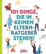 Cover-Bild zu Schröckert, Silke: 101 Dinge, die in keinem Elternratgeber stehen