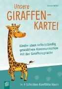 Cover-Bild zu Unsere Giraffen-Kartei - Kinder üben selbstständig gewaltfreie Kommunikation mit der Giraffensprache
