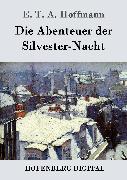Cover-Bild zu E. T. A. Hoffmann: Die Abenteuer der Silvester-Nacht (eBook)