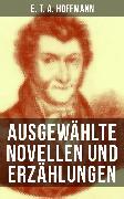 Cover-Bild zu Hoffmann, E. T. A.: E. T. A. Hoffmann: Ausgewählte Novellen und Erzählungen (eBook)