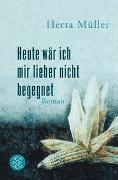Cover-Bild zu Müller, Herta: Heute wär ich mir lieber nicht begegnet