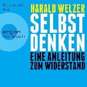 Cover-Bild zu Welzer, Harald: Selbst denken - Eine Anleitung zum Widerstand (Audio Download)