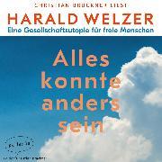 Cover-Bild zu Welzer, Harald: Alles könnte anders sein - Eine Gesellschaftsutopie für freie Menschen (Ungekürzte Lesung) (Audio Download)