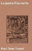 Cover-Bild zu Toulet, Paul Jean: La jeune fille verte (eBook)