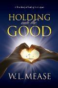 Cover-Bild zu Holding Onto the Good von Mease, W L