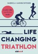 Cover-Bild zu Life Changing Triathlon (eBook) von Harnischfeger, Gabriela