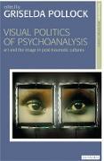 Cover-Bild zu Pollock, Griselda (Hrsg.): Visual Politics of Psychoanalysis (eBook)
