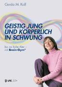 Cover-Bild zu Geistig jung und körperlich in Schwung bis ins hohe Alter - mit Brain-Gym von Kolf, Gerda M.