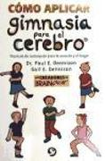 Cover-Bild zu Como Aplicar Gimnasia Para El Cerebro: Tecnicas de Autoayuda Para La Escuela y El Hogar von Dennison, Dr Paul E.