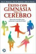 Cover-Bild zu Exito Con Gimnasia Para el Cerebro: Ejercicios Sencillos Para Aumentar la Productividad von Dennison, Gail E.