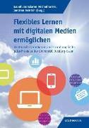 Cover-Bild zu Ackeren, Isabell van (Hrsg.): Flexibles Lernen mit digitalen Medien ermöglichen
