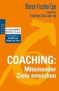 Cover-Bild zu Fischer-Epe, Maren: Coaching: Miteinander Ziele erreichen