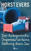Cover-Bild zu Evers, Horst: Der kategorische Imperativ ist keine Stellung beim Sex