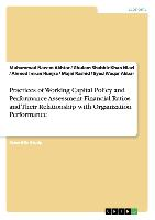 Cover-Bild zu Akbar, Syed Waqar: Practices of Working Capital Policy and Performance Assessment Financial Ratios and Their Relationship with Organization Performance