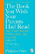 Cover-Bild zu The Book You Wish Your Parents Had Read (and Your Children Will Be Glad That You Did)