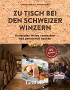 Cover-Bild zu Gubler, Christina: Zu Tisch bei den Schweizer Winzern