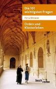 Cover-Bild zu Altmann, Petra: Die 101 wichtigsten Fragen: Orden und Klosterleben