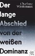 Cover-Bild zu Wiedemann, Charlotte: Der lange Abschied von der weißen Dominanz (eBook)