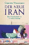 Cover-Bild zu Wiedemann, Charlotte: Der neue Iran