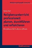 Cover-Bild zu Heil, Stefan: Religionsunterricht professionell planen, durchführen und reflektieren