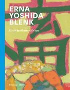 Cover-Bild zu Eugen und Yoshida Früh-Stiftung, Zürich (Hrsg.): Erna Yoshida Blenk