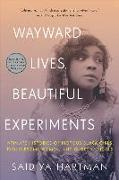Cover-Bild zu Hartman, Saidiya: Wayward Lives, Beautiful Experiments: Intimate Histories of Riotous Black Girls, Troublesome Women, and Queer Radicals