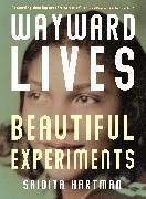 Cover-Bild zu Hartman, Saidiya: Wayward Lives, Beautiful Experiments
