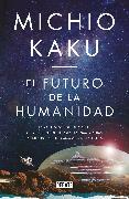 Cover-Bild zu Kaku, Michio: El futuro de la humanidad: La terraformación de Marte, los viajes interestelares la inmortalidad y nuestro destino más allá de la tierra / The Future of Humani