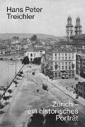 Cover-Bild zu Treichler, Hans Peter: Zürich - ein historisches Porträt