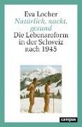Cover-Bild zu Locher, Eva: Natürlich, nackt, gesund (eBook)