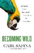 Cover-Bild zu Safina, Carl: Becoming Wild: How Animals Learn Who They Are