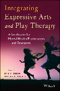 Cover-Bild zu Green, Eric J. (Hrsg.): Integrating Expressive Arts and Play Therapy with Children and Adolescents (eBook)
