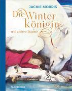 Cover-Bild zu Morris, Jackie: Die Winterkönigin und andere Träume