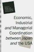 Cover-Bild zu Abe, Kiyoshi (Hrsg.): Economic, Industrial and Managerial Coordination between Japan and the USA (eBook)