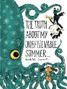 Cover-Bild zu Chaud, Benjamin: The Truth About My Unbelievable Summer . . .