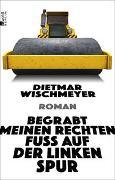 Cover-Bild zu Wischmeyer, Dietmar: Begrabt meinen rechten Fuß auf der linken Spur