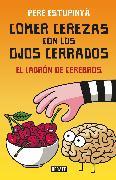Cover-Bild zu Estupinya, Pere: Comer cerezas con los ojos cerrados (El ladron de cerebros) / Eating Cherries Wi th Your Eyes Closed: The Brain Thief