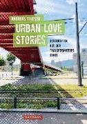 Cover-Bild zu Thiesen, Andreas: Urban Love Stories - Geschichten aus der transformativen Stadt