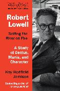 Cover-Bild zu Robert Lowell, Setting the River on Fire (eBook) von Jamison, Kay Redfield