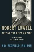 Cover-Bild zu Robert Lowell, Setting the River on Fire von Jamison, Kay Redfield