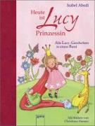 Cover-Bild zu Heute ist Lucy Prinzessin. Alle Lucy-Geschichten in einem Band von Abedi, Isabel