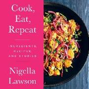 Cover-Bild zu Lawson, Nigella: Cook, Eat, Repeat: Ingredients, Recipes, and Stories