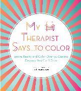 Cover-Bild zu My Therapist Says...to Color von My Therapist Says